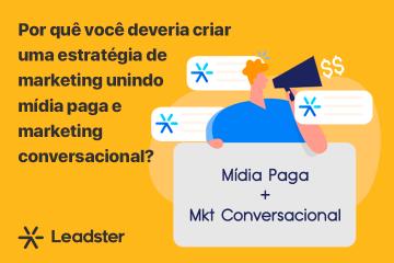 Por que você deveria criar uma estratégia de marketing unindo mídia paga e marketing conversacional